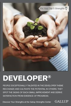 Recognizing and cultivating the potential in others is indicative of the Developer strength. Discover your strengths at Gallup Strengths Center. www.gallupstrengthscenter.com