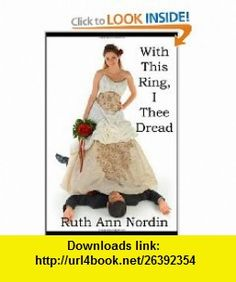 With This Ring, I Thee Dread A Contemporary Romantic Comedy (9781441454492) Ruth Ann Nordin , ISBN-10: 1441454497  , ISBN-13: 978-1441454492 ,  , tutorials , pdf , ebook , torrent , downloads , rapidshare , filesonic , hotfile , megaupload , fileserve