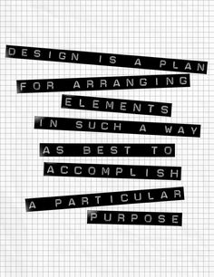 """Design is a plan for arranging elements in such a way as best to accomplish a particular purpose."" – Charles Eames"