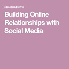 Building Online Relationships with Social Media