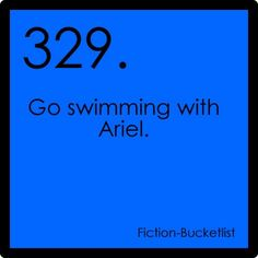 Go swimming with Ariel!!!!