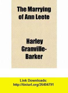 The Marrying of Ann Leete (9781151376220) Harley Granville-Barker , ISBN-10: 1151376221  , ISBN-13: 978-1151376220 ,  , tutorials , pdf , ebook , torrent , downloads , rapidshare , filesonic , hotfile , megaupload , fileserve