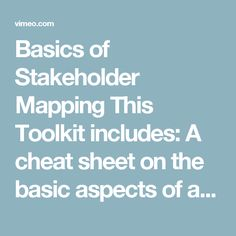 Basics of Stakeholder Mapping  This Toolkit includes:  A cheat sheet on the basic aspects of a stakeholder map.  Templates for stakeholder maps that you can print out and use in a pen an paper workshop.  An example of a stakeholder map.