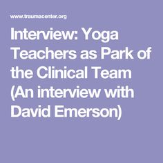 Interview: Yoga Teachers as Park of the Clinical Team (An interview with David Emerson)