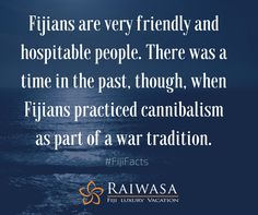 #FijiFactsFriday - Fijians are very friendly and hospitable people. There was a time in the past, though, when Fijians practiced cannibalism as part of a war tradition.