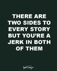 """breakup quotes brokenheart heal """"There are two sides to every story but you're a jerk in both of them. Jerk Quotes, Loser Quotes, Asshole Quotes, Naive Quotes, Silent Quotes, Bitter People Quotes, Funny People Quotes, Funny Quotes, Hateful People Quotes"""