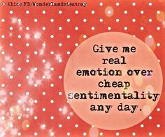 Real emotion quote via Alice in Wonderland's Teatray at www.Facebook.com/WonderlandsTeatray