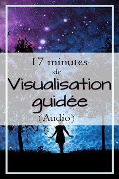 Ecoutez 17 minutes d'audio dans laquelle je vous guide dans votre visualisation. Conseillé si vous avez du mal à visualiser ou si vous voulez amplifier votre expérience.