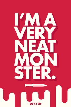 I'm a Very Neat Monster. Dexter Typographic Posters by Brian Gartside, via Behance Bold Typography, Typographic Poster, Graphic Design Typography, Japanese Typography, Typography Quotes, Typography Inspiration, Dexter Poster, Dexter Quotes, Dexter Seasons