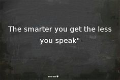 The smarter you are, the less you speak Words Quotes, Me Quotes, Sayings, Pretty Words, Love Words, Great Quotes, Inspirational Quotes, Alan Watts, Words Worth