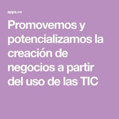 Promovemos y potencializamos la creación de negocios a partir del uso de las TIC