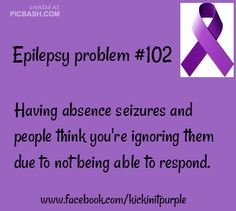 If only people were more educated to the types of seizures people with epilepsy can have. Spread epilepsy awareness!