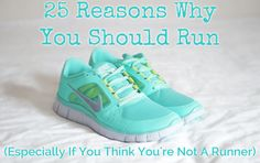 25 Reasons Why You Should Run Especially If Think Re Not A