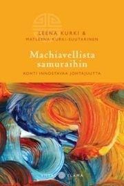 Machiavellista samuraihin : kohti innostavaa johtajuutta / Leena Kurki & Matleena Kurki-Suutarinen.