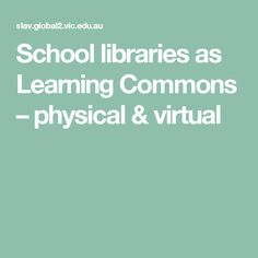 School libraries as Learning Commons – physical & virtual