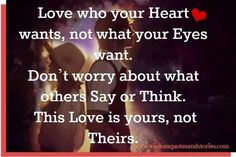 Love ONLY who your HEART wants.....
