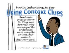 Included in the file are 20 factual sentence cards about Dr. Martin Luther King, Jr., each containing an underlined vocabulary word.  Using context, the students should determine the meaning of the underlined word.  Also included are 20 definition cards, so that the student may match the cards.