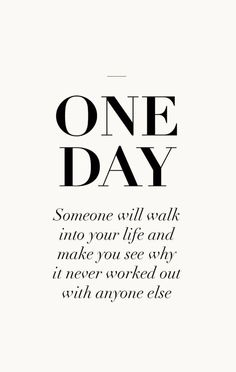 One day. You will meet someone and yes there will be hard times but in the end it's all worth it.