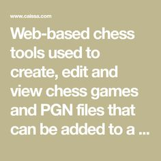 Web-based chess tools used to create, edit and view chess games and PGN files that can be added to a chess blog or website.