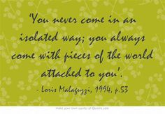 'You never come in an isolated way; you always come with pieces of the world attached to you'.