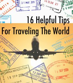 16 helpful Tips for Traveling the World - I like a lot of these, esp. using an app to get up-to-date travel information.