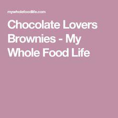 Chocolate Lovers Brownies - My Whole Food Life