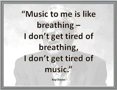 """Music to me is like breathing-- I don't get tired of breathing, I don't get tired of music."" --Ray Charles One of my favorite quotes! Motivacional Quotes, Great Quotes, Quotes To Live By, Inspirational Quotes, Quotes On Music, Qoutes About Music, Choir Quotes, Violin Quotes, Piano Quotes"