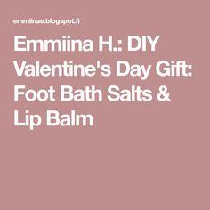 Emmiina H.: DIY Valentine's Day Gift: Foot Bath Salts & Lip Balm