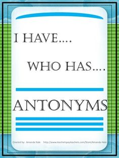 I Have...Who Has...Antonyms