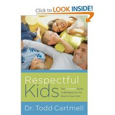 Respectful Kids: The Complete Guide to Bringing Out the Best in Your Child: Todd Cartmell