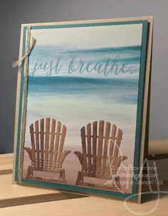 Relax | Stampin\' Up! | Colorful Seasons #literallymyjoy #ocean #sea #relaxation #adirondackchairs #beach #retirement #breathe #SereneSceneryDSP #WoodTexturesDSP #20162017AnnualCatalog #20172018AnnualCatalog