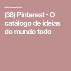 (38) Pinterest • O catálogo de ideias do mundo todo