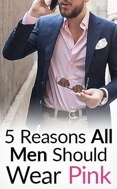 5 Reasons All Men Should Wear Pink | The Real Masculine Color | Wearing Bright Colored Clothes