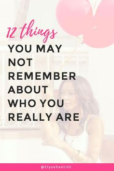 12 Truths You May Not Remember About Who You Really Are