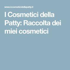 I Cosmetici della Patty: Raccolta dei miei cosmetici