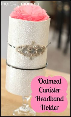 DIY Headband Holder - Quick and Easy! Need::: Empty oatmeal canister 2 pieces of 12 x 12 card stock Candlestick holder Decorative flower for top Tape/glue Scissors