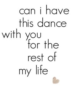 No matter the music dance with me for the rest of this lifetime...