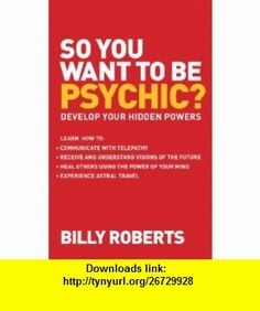 So You Want to Be Psychic? Develop Your Hidden Powers (9781906787967) Billy Roberts , ISBN-10: 1906787964  , ISBN-13: 978-1906787967 ,  , tutorials , pdf , ebook , torrent , downloads , rapidshare , filesonic , hotfile , megaupload , fileserve
