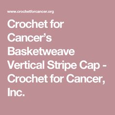 Crochet for Cancer's Basketweave Vertical Stripe Cap - Crochet for Cancer, Inc.