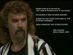 The legend that is Billy Connelly describing Scotland. You will not find this information in the tourist information booklet so make a note. British Humor, British Comedy, Queens Of Comedy, Billy Connolly, Glasgow Scotland, Edinburgh, Funny As Hell, Man Humor, Funny People