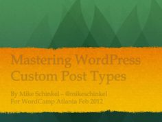 SLIDES: Mastering Custom Post Types, by Mike Schinkel