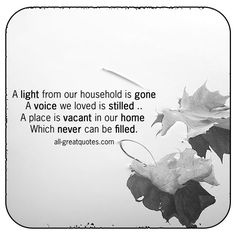 A light from our household is gone, a voice we loved is stilled, aplace is vacant in our home, which never can be filled. | all-greatquotes.com
