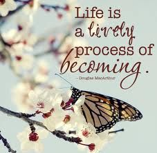 """Life is a lively process of becoming."" - Douglas MacArthur"