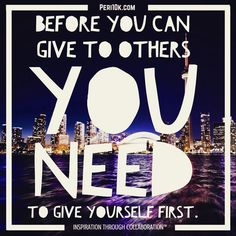 Before you can give to others you need to give yourself first.  #peri10k #periscope #collaboration #abundant #abundance #motivational #motivation #inspiration #inspirational #newyork #nomination #napoleongill #napoloenhill #coaching #beauty #bridge #unleash #unleashthebeast #success #pain #play #peace #peri10k #perigirls #tagtribes #scopersunite #shareathon #broadcast