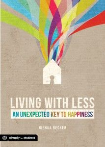 Brand new book by Joshua Becker of Becoming Minimalist written to inspire students and young adults to live their lives for greater purposes than material possessions. Inspiring. Relevant. Life-giving.