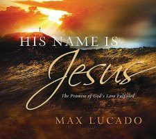 LadyD Books: Review- His Name Is Jesus by Max Lucado