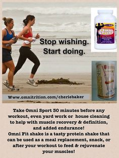 Get into shape with Omnitrition!  Take Omni Sport before any workout, even if its house cleaning or yard work!  Omni Fit is a fantastic protein shake to feed your muscles after your workout or as a meal replacement! Www.omnitrition.com/cheriebaker Cell:  253-335-1329