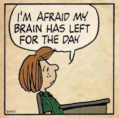 I'm afraid my brain has left for the day.  #Peanuts #Snoopy #Quote