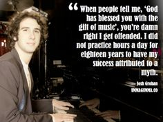 I saved this for the quote, but there doesn't seem to be any source for Josh Groban saying it.