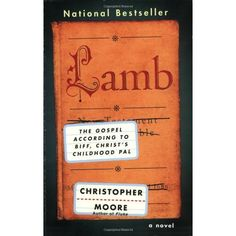 Lamb by Christopher Moore. This is my favorite book of all times.